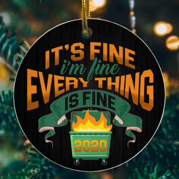 2020 Dumpster Fire Its Fine Im Fine Decorative Christmas Ornament - Funny Holiday Gift