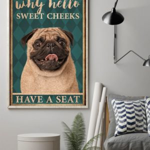 Pug Why Hello Sweet Cheeks Have A Seat Vintage Poster, Canvas