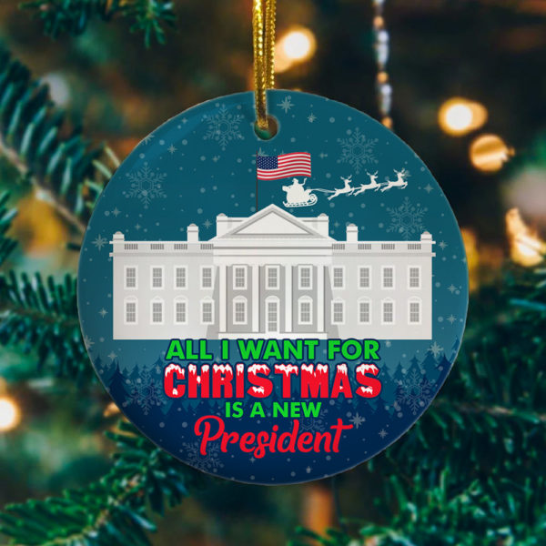 All I Want For Christmas Is A New President Decorative Christmas Ornament - Funny Holiday Gift