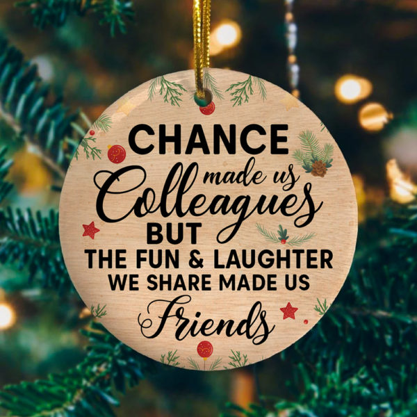 Chance Made Us Colleagues But Fun Laughter Made Us Friends Decorative Christmas Ornament - Funny Holiday Gift