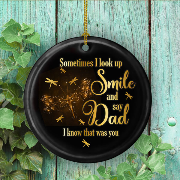Dragonfly Sometimes I Look Up Smile And Say Dad I Know That Was You Decorative Ornament - Funny Holiday Gift