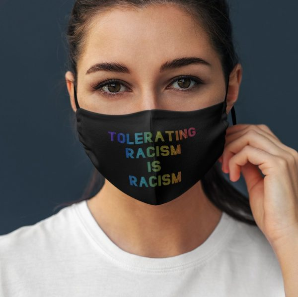 Tolerating Racism Is Racism Face Mask
