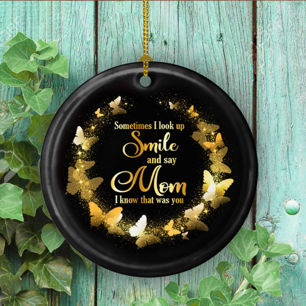 Butterfly Sometimes I Look Up Smile And Say Mom I Know That Was You Decorative Christmas Ornament - Funny Holiday Gift