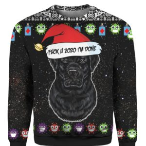 Black Labrador Retriever And Fuck You 2020 I'm Done 3D Ugly Christmas Sweater Hoodie