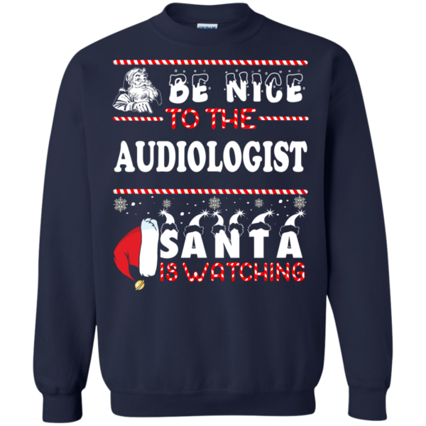 Be Nice To The Audiologist Santa Is Watching Ugly Christmas Sweater