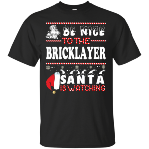 Be Nice To The Bricklayer Santa Is Watching Ugly Christmas Sweater