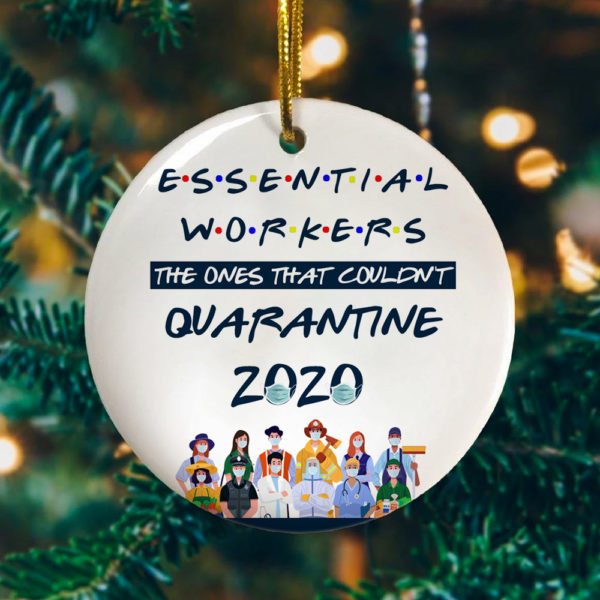 Essential Worker The Ones That Couldnt Quarantine Decorative Christmas Ornament - Funny Christmas Holiday Gift