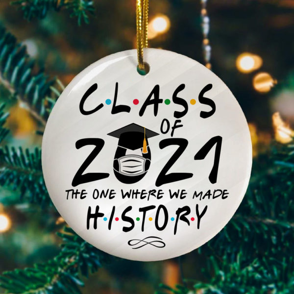 Class Of 2021 The One Where We Made History Decorative Christmas Ornament - Funny Holiday Gift