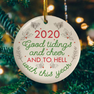 2020 Good Tidings And Cheer And To Hell With This Year Pandemic Decorative Christmas Ornament - Funny Holiday Gift