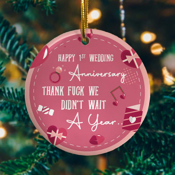 1ST Wedding Anniversary We Didnt Wait A Year Decorative Christmas Ornament - Funny Christmas Holiday Gift