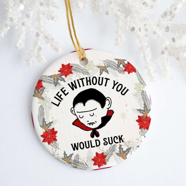 Life Without You With Suck Decorative Christmas Ornament - Funny Holiday Gift