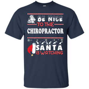 Be Nice To The Chiropractor Santa Is Watching Ugly Christmas Sweater