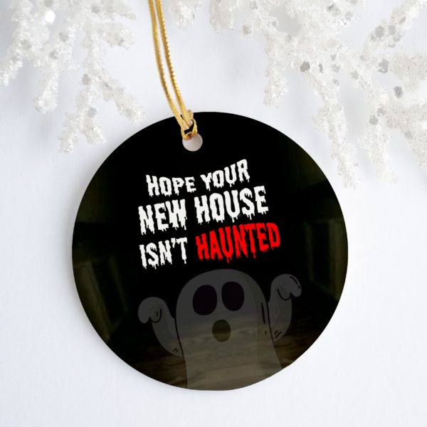 Hope Your New House Isnt Haunted Decorative Christmas Ornament - Funny Holiday Gift