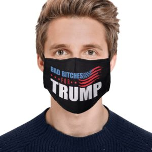 Bad Bitches For Trump Face Mask