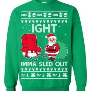 Ight Imma Sled Out Meme Santa Ugly Christmas Sweater