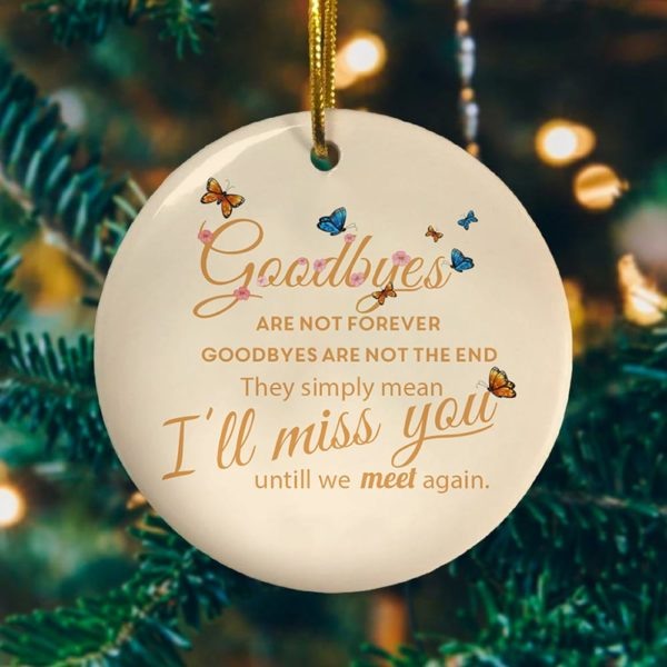Butterfly Goodbyes Are Not Forever Decorative Ornament - Funny Holiday Gift