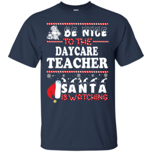Be Nice To The Daycare Teacher Santa Is Watching Ugly Christmas Sweater