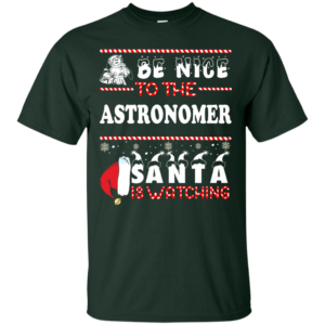 Be Nice To The Astronomer Santa Is Watching Ugly Christmas Sweater