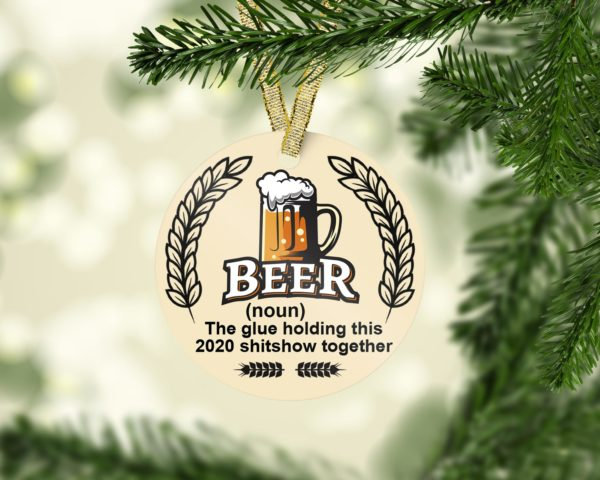 Beer The Glue Holding This Shitshow Together Decorative Christmas Ornament - Funny Holiday Gift