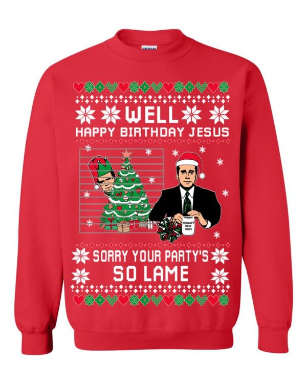 Well Happy Birthday Jesus Sorry Your Party's So Lame Ugly Christmas Sweate
