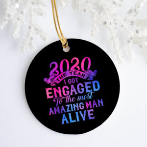 2020 The Year I Got Engaged to The Most Amazing Man Holiday Ornament - Wedding Engagement 2020 Gift Ornament