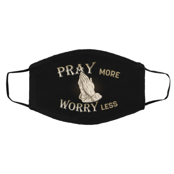 Pray More Worry Less Face Mask