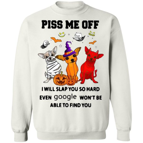 Chihuahua Piss Me Off I will Slap You So Hard Halloween t-shirt