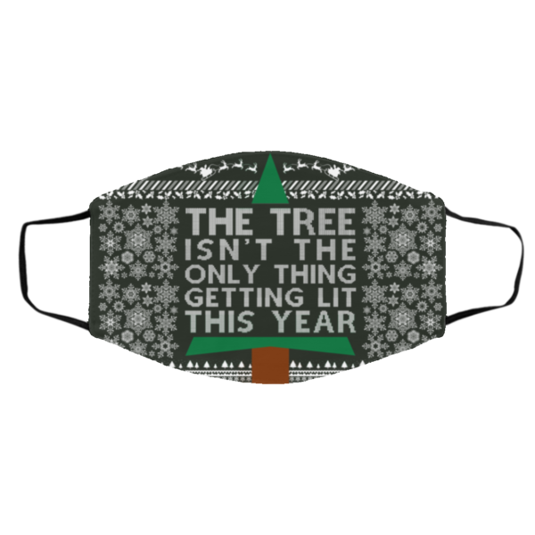 The Tree Isn't The Only Thing Getting Lit This Year Ugly Christmas Face Mask
