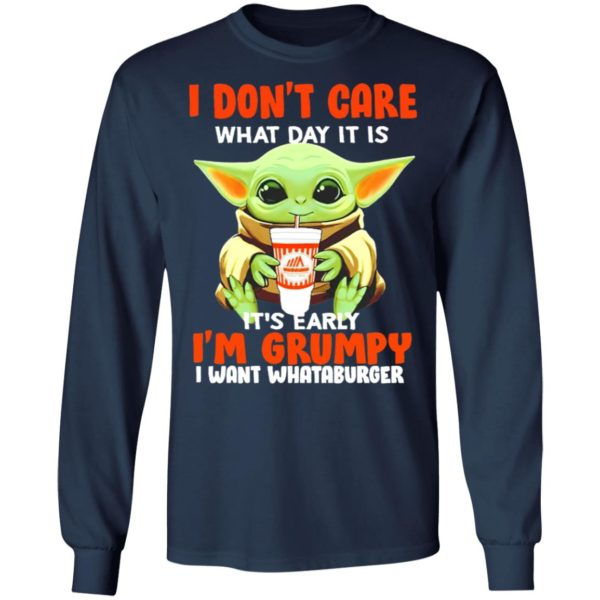 Baby Yoda I don't care what day it is it's early I'm Grumpy I want Whataburger shirt