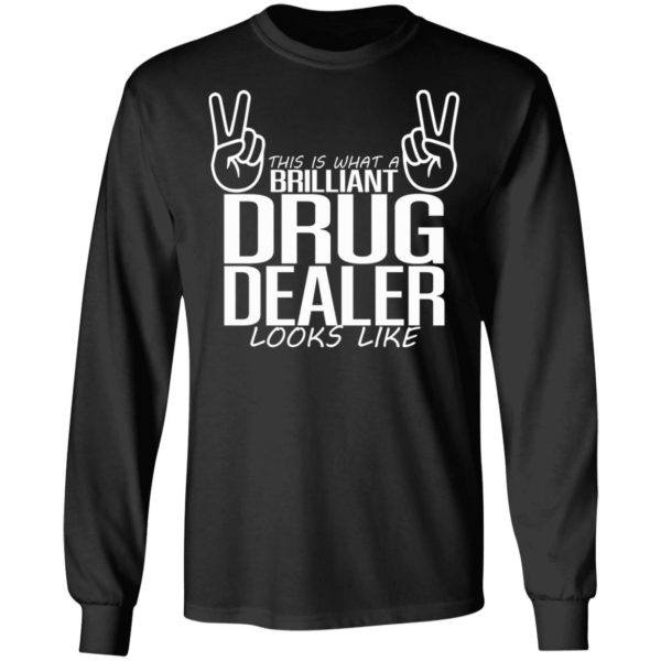 This Is What A Legal Drug Dealer Looks Like Shirt, Long Sleeve