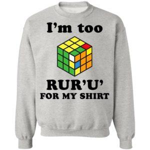 Rubik I'm Too Ruru For My Shirt, Long Sleeve