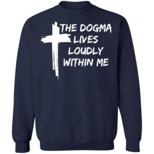 Cross The Dogma Lives Loudly Within Me shirt, long sleeve