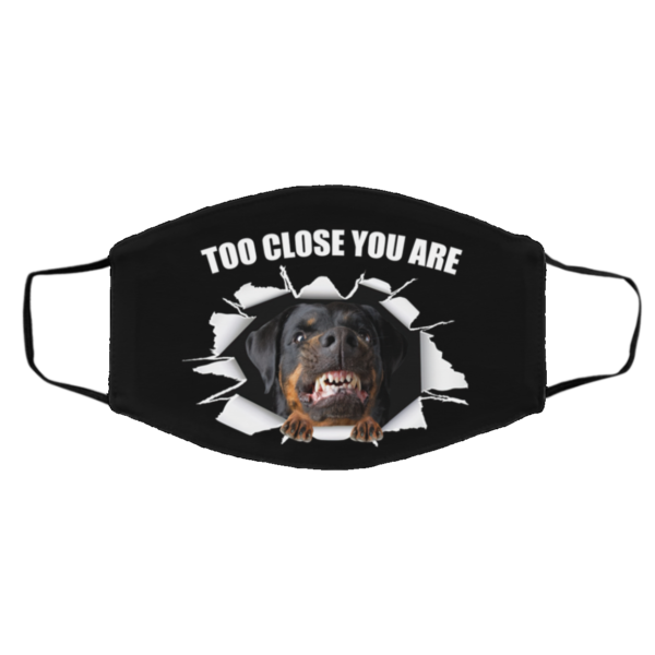 Rottweiler-Too close you are Face Mask