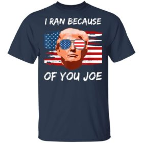 Trump Debate 2020 I Ran Because Of You Joe Biden Shirt
