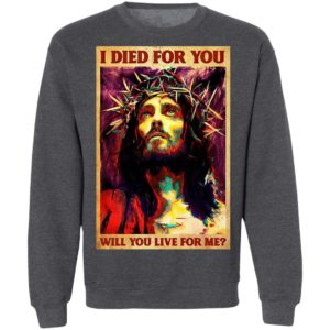 Jesus I Died For You Will You Live For Me T-Shirt