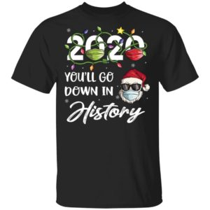 2020 Youll Go Down In History Santa Christmas Shirt, Long Sleeve