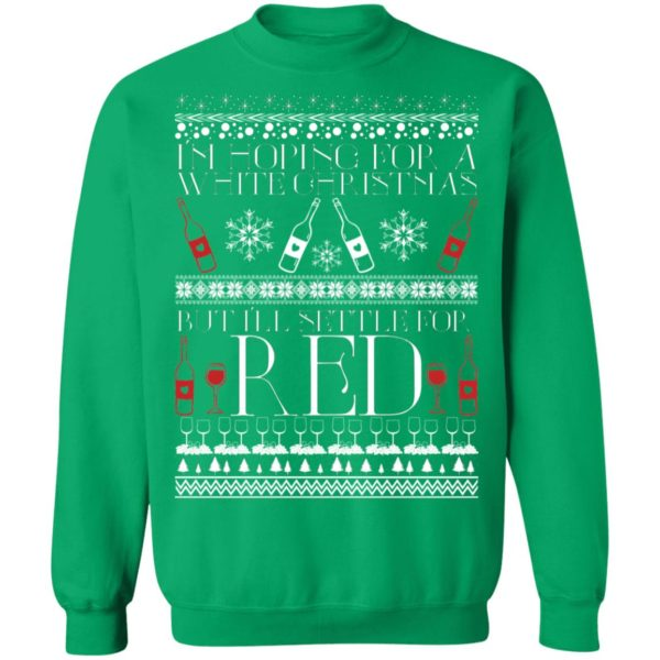 I'm Hoping For A White Christmas But I'll Settle For Red Funny Wine Ugly Christmas Sweater