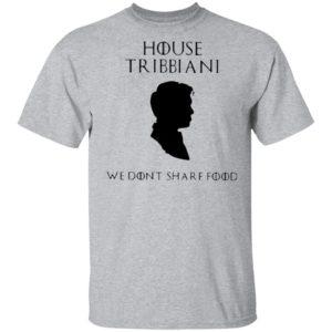 House Tribbiani We Don't Share Food T-Shirt