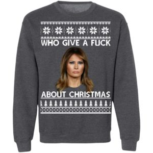 Melania Trump Who Give A Fuck About Christmas Sweatshirt