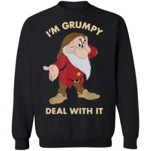 I'm Grumpy Just Deal With It shirt