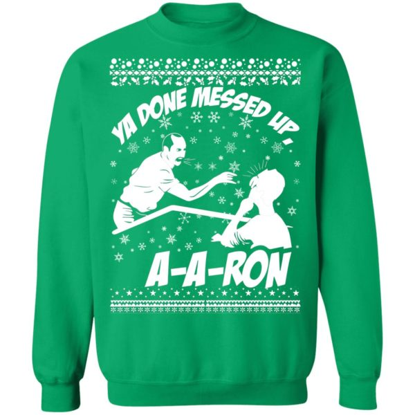 Aaron Ya Done Messed Up Ugly Christmas Sweater