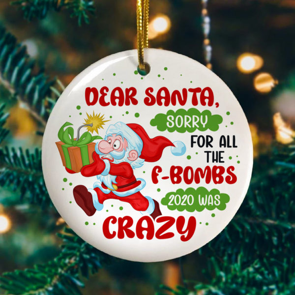 Dear Santa Sorry For All The F-Bombs 2020 Was Crazy Decorative Christmas Ornament - Funny Christmas Holiday Gift