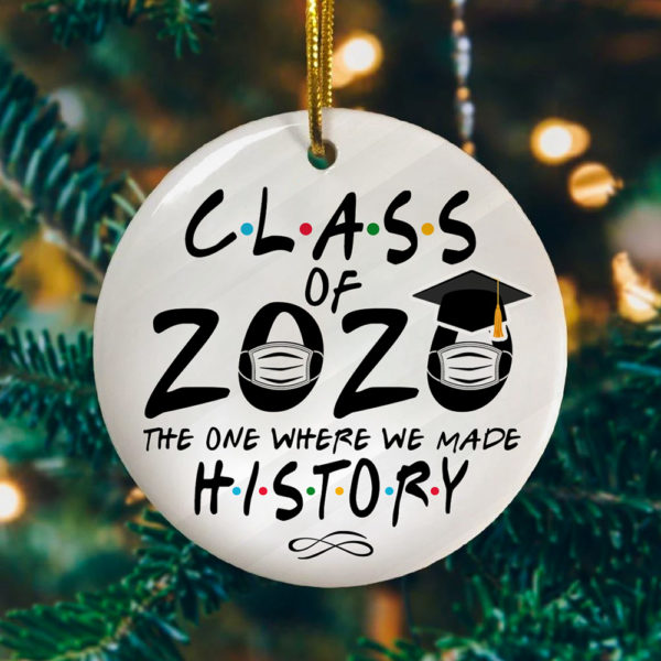 Class Of 2020 The One Where We Made History Decorative Christmas Ornament - Funny Holiday Gift