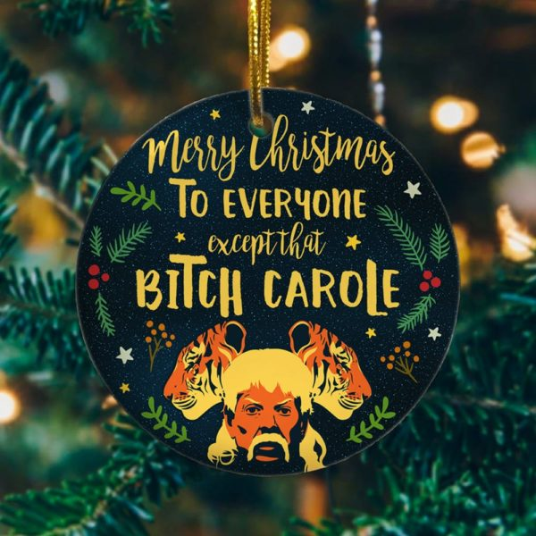 Merry Christmas To Everyone Except That Bitch Carole - Tiger Joe King Circle Ornament Tree Decoration Ornament