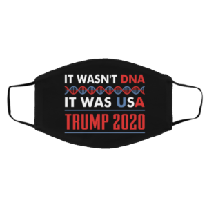 Election 2020 Trump Quotes It Wasnt DNA It Was USA Face Mask