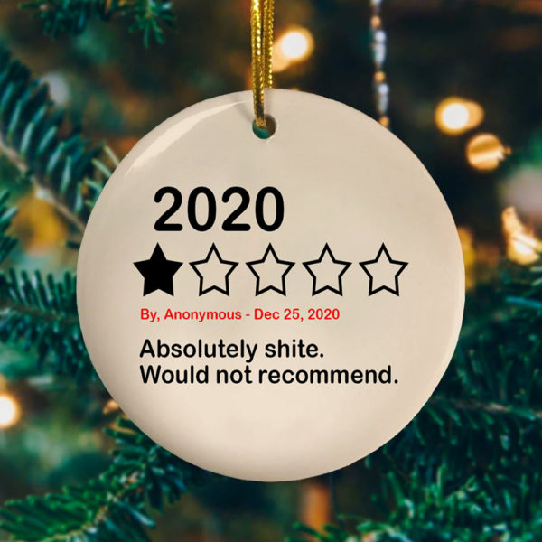 2020 Absolutely Shite Would Not Recommend Funny Quarantine Decorative Christmas Ornament - Funny Holiday Gift