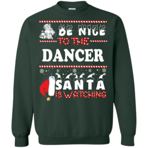 Be Nice To The Dancer Santa Is Watching Ugly Christmas Sweater