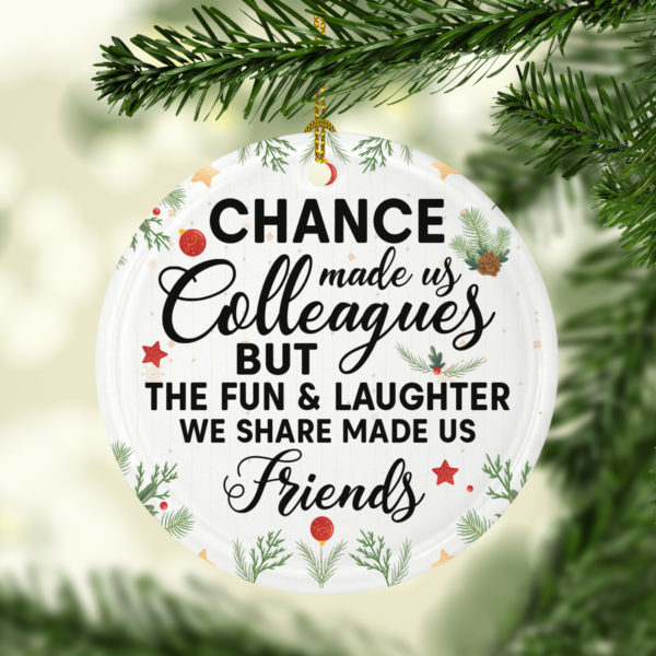 Chance Made Us Colleague But Fun Laughter Made Us Friend Decorative Christmas Ornament - Funny Holiday Gift