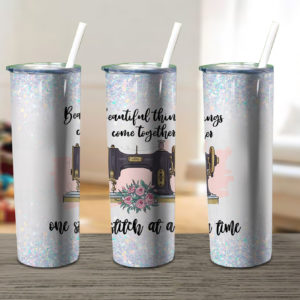 Beautiful Things Come Together Sewing Skinny Tumbler