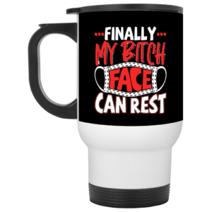 Finally My Bitch Face Can Rest Funny Ceramic Coffee Mug Travel Mug Water Bottle